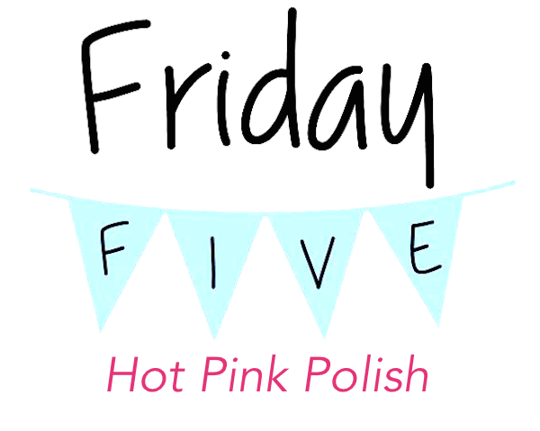Friday Five: Hot Pink Polish