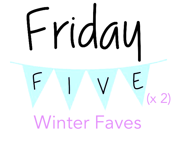 Friday Five: Winter Faves